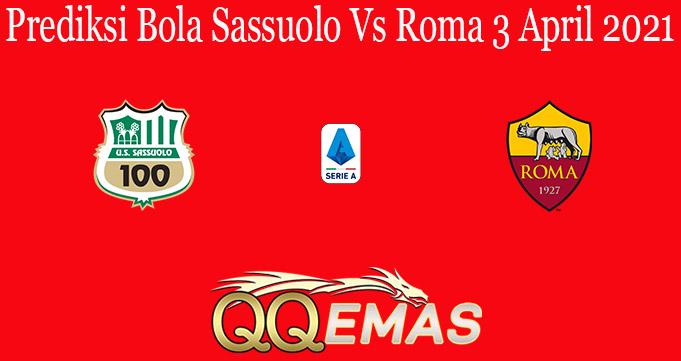 Prediksi Bola Sassuolo Vs Roma 3 April 2021