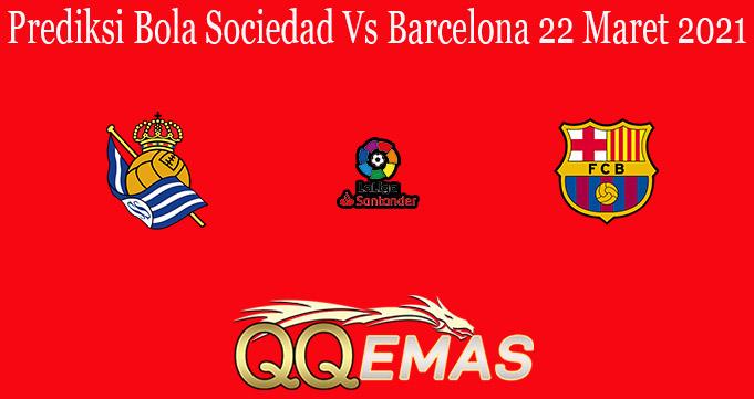 Prediksi Bola Sociedad Vs Barcelona 22 Maret 2021