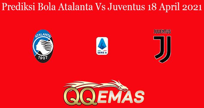 Prediksi Bola Atalanta Vs Juventus 18 April 2021