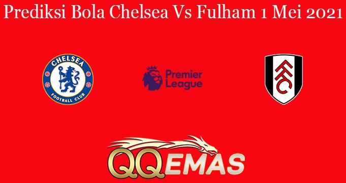 Prediksi Bola Chelsea Vs Fulham 1 Mei 2021