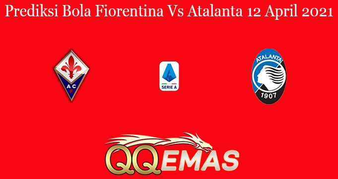 Prediksi Bola Fiorentina Vs Atalanta 12 April 2021