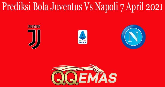 Prediksi Bola Juventus Vs Napoli 7 April 2021