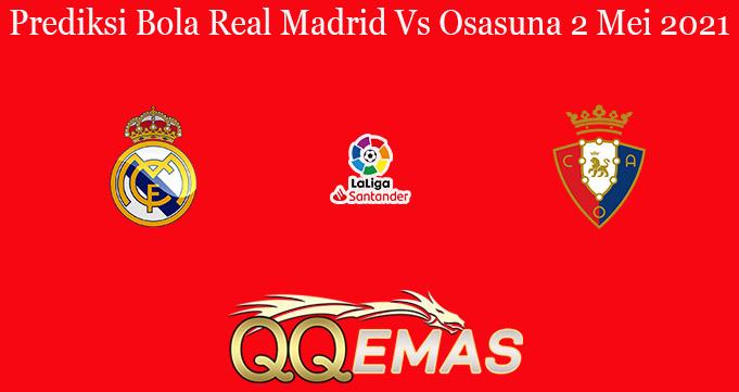 Prediksi Bola Real Madrid Vs Osasuna 2 Mei 2021
