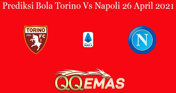 Prediksi Bola Torino Vs Napoli 26 April 2021