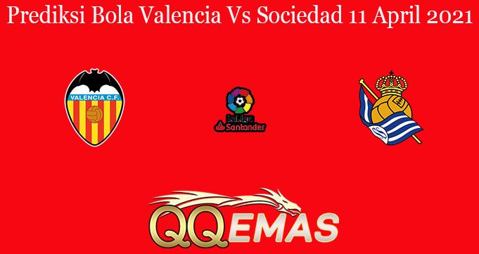Prediksi Bola Valencia Vs Sociedad 11 April 2021
