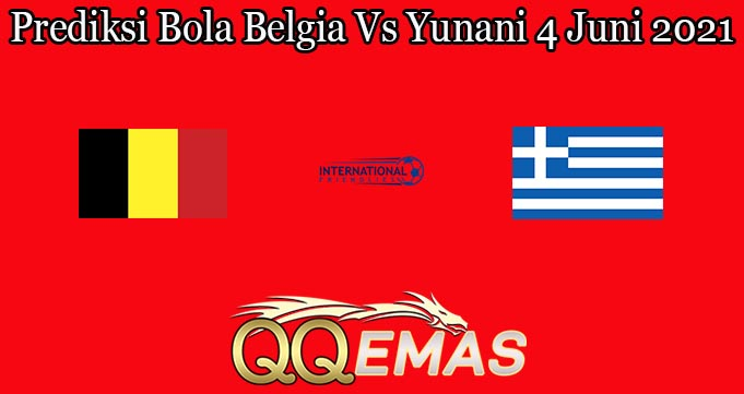 Prediksi Bola Belgia Vs Yunani 4 Juni 2021