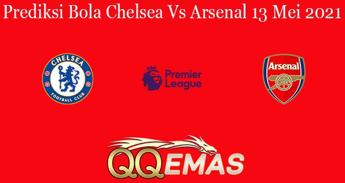 Prediksi Bola Chelsea Vs Arsenal 13 Mei 2021