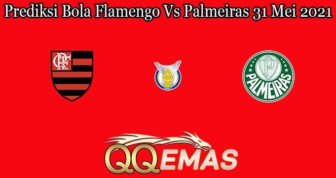 Prediksi Bola Flamengo Vs Palmeiras 31 Mei 2021