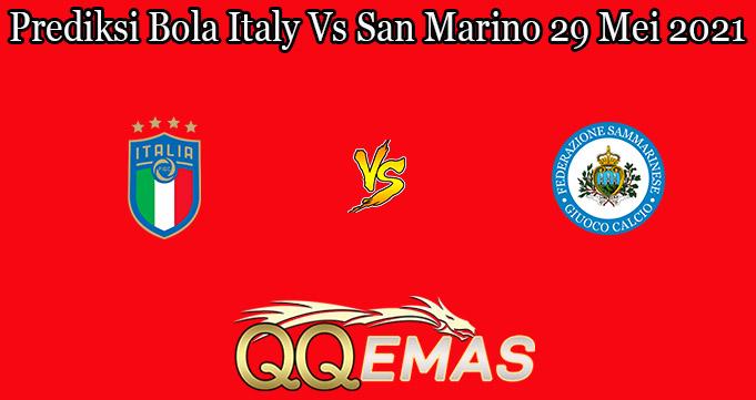 Prediksi Bola Italy Vs San Marino 29 Mei 2021