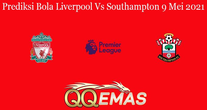 Prediksi Bola Liverpool Vs Southampton 9 Mei 2021