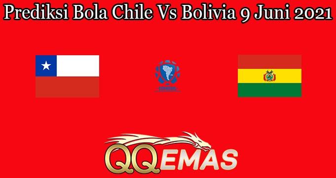 Prediksi Bola Chile Vs Bolivia 9 Juni 2021