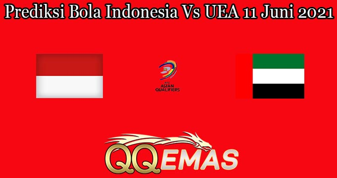 Prediksi Bola Indonesia Vs UEA 11 Juni 2021