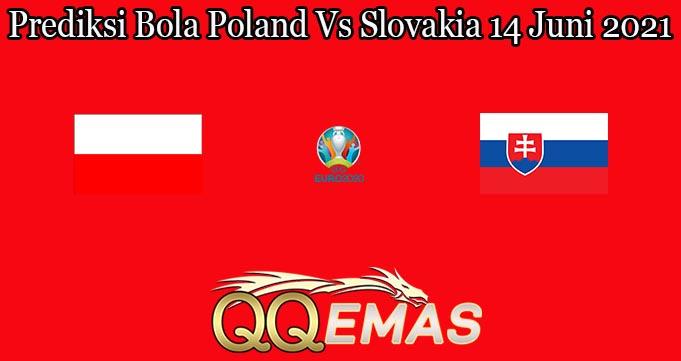 Prediksi Bola Poland Vs Slovakia 14 Juni 2021