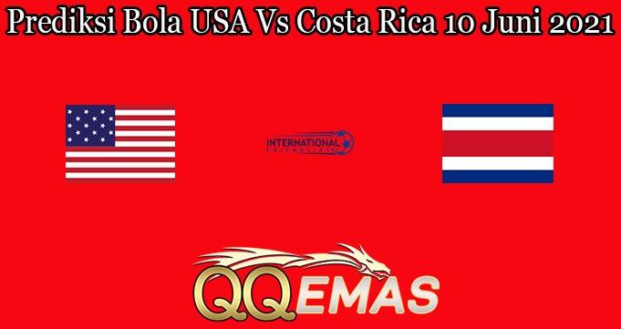 Prediksi Bola USA Vs Costa Rica 10 Juni 2021