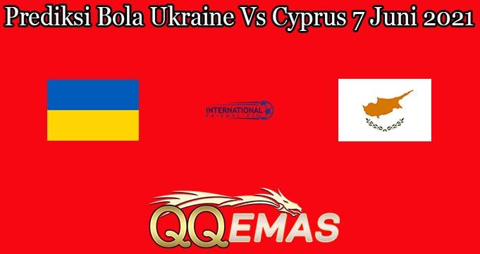 Prediksi Bola Ukraine Vs Cyprus 7 Juni 2021