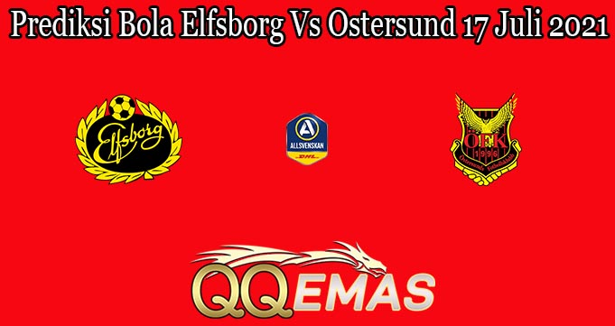 Prediksi Bola Elfsborg Vs Ostersund 17 Juli 2021