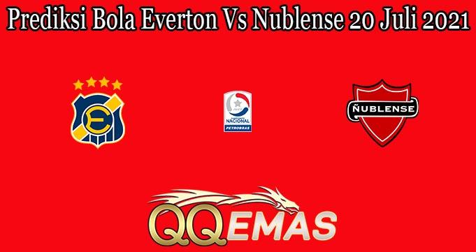 Prediksi Bola Everton Vs Nublense 20 Juli 2021