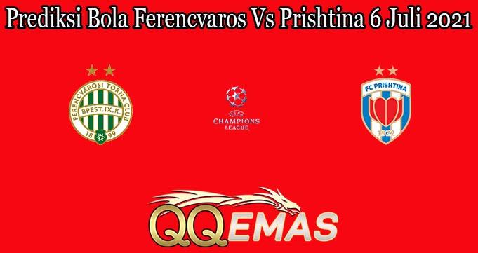 Prediksi Bola Ferencvaros Vs Prishtina 6 Juli 2021