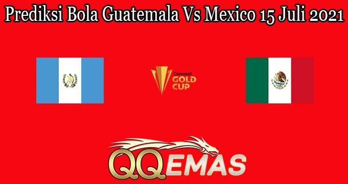 Prediksi Bola Guatemala Vs Mexico 15 Juli 2021