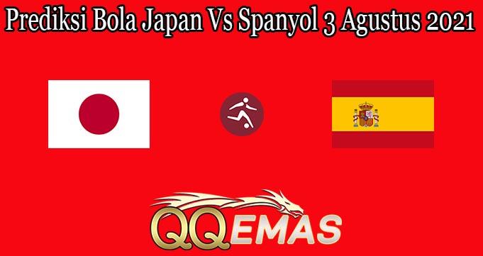 Prediksi Bola Japan Vs Spanyol 3 Agustus 2021