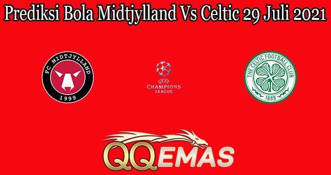 Prediksi Bola Midtjylland Vs Celtic 29 Juli 2021