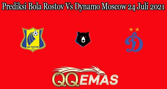Prediksi Bola Rostov Vs Dynamo Moscow 24 Juli 2021