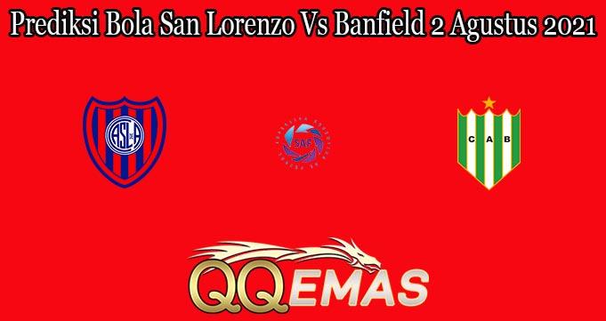 Prediksi Bola San Lorenzo Vs Banfield 2 Agustus 2021