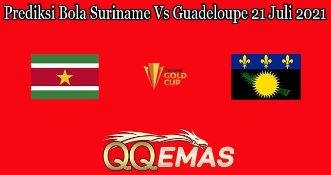 Prediksi Bola Suriname Vs Guadeloupe 21 Juli 2021