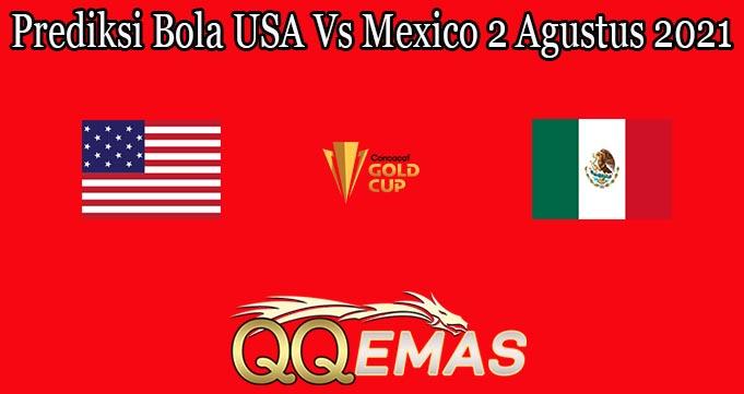 Prediksi Bola USA Vs Mexico 2 Agustus 2021