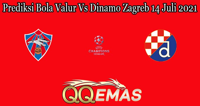 Prediksi Bola Valur Vs Dinamo Zagreb 14 Juli 2021
