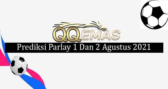 Prediksi Mix Parlay 1 Dan 2 Agustus 2021